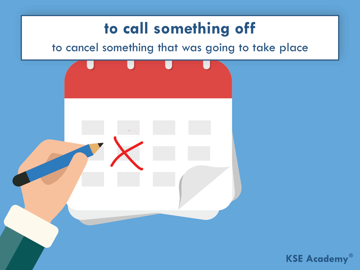 Phrasal verbs for work: to call something off