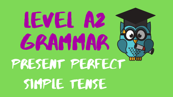 When and how to use the Present Perfect in English