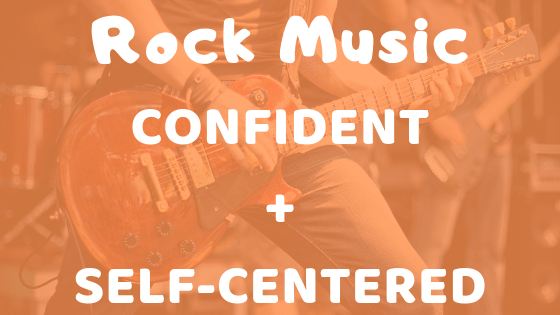 If you like rock music you are confident and self centered