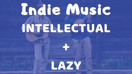 Lazy personality types listen to indie music